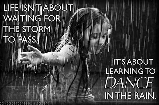 life-isnt-about-waiting-for-the-storm-to-pass-its-about-learning-to-dance-in-the-rain